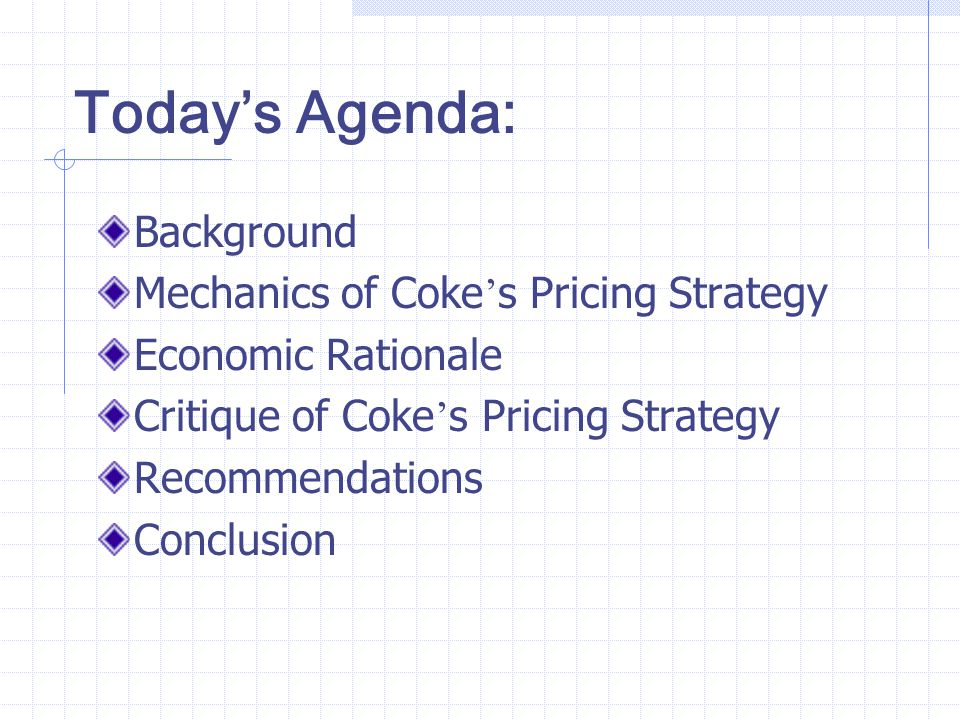 Today's Agenda: Background Mechanics of Coke's Pricing Strategy