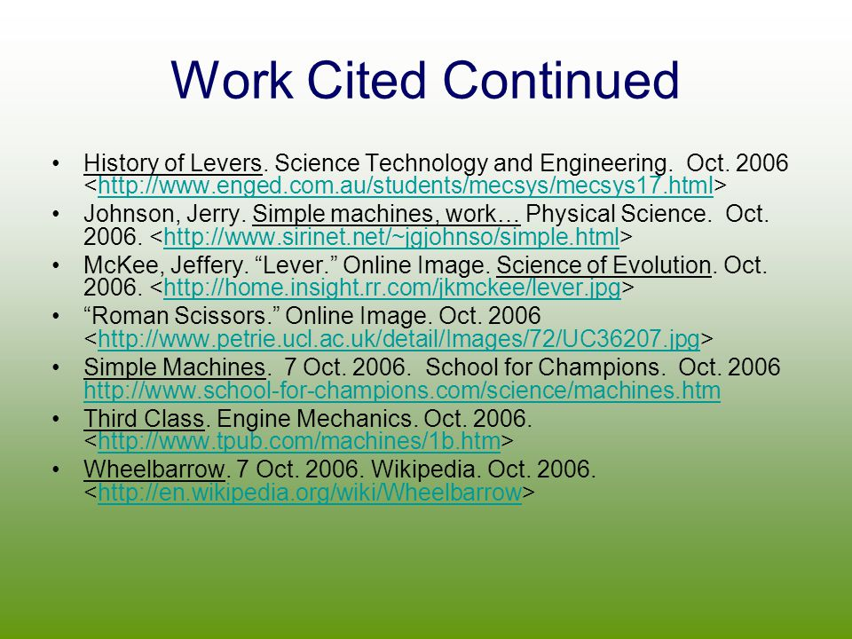 Work Cited Continued History of Levers. Science Technology and Engineering. Oct. 2006 <http://www.enged.com.au/students/mecsys/mecsys17.html>