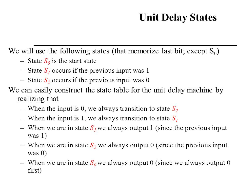 Unit Delay States We will use the following states (that memorize last bit; except S0) State S0 is the start state.