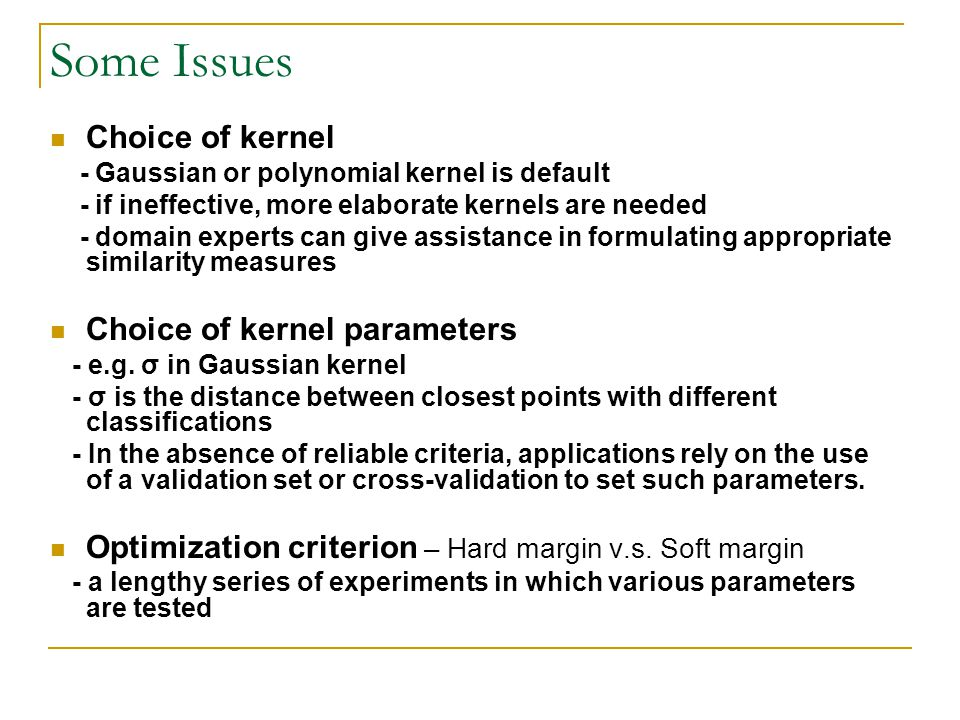 Some Issues Choice of kernel Choice of kernel parameters
