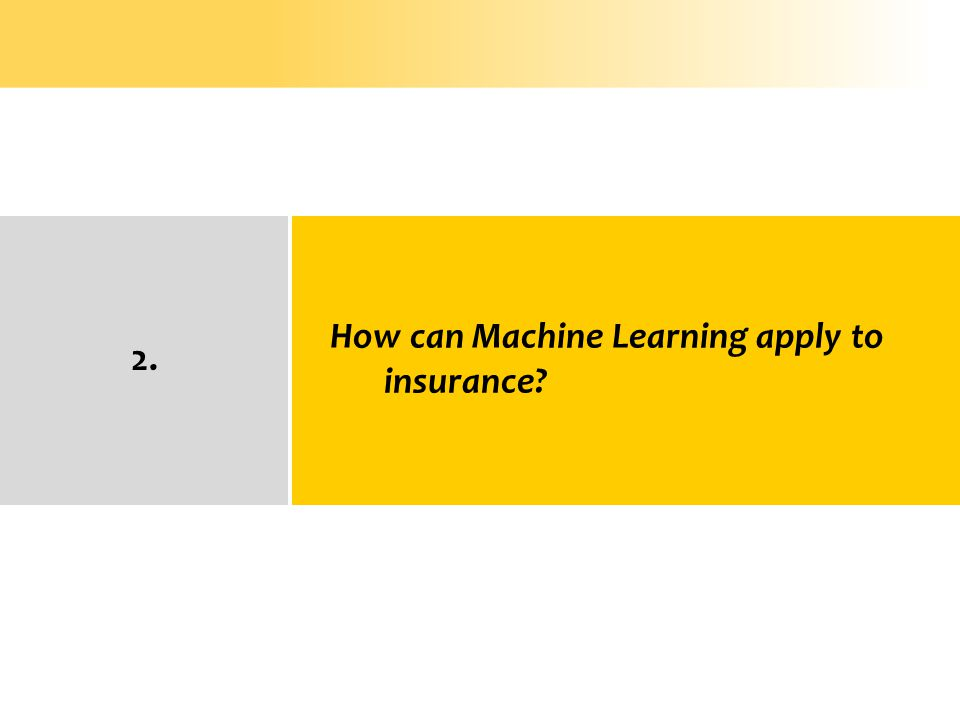 2. How can Machine Learning apply to insurance