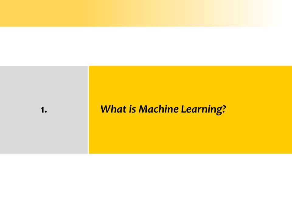 1. What is Machine Learning