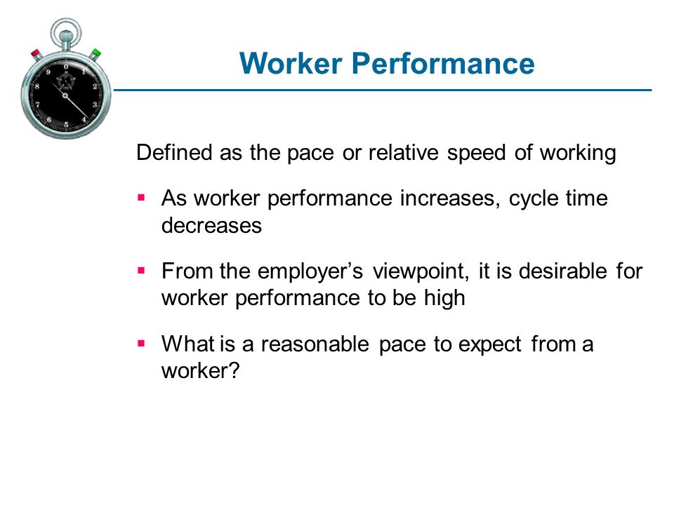 Worker Performance Defined as the pace or relative speed of working
