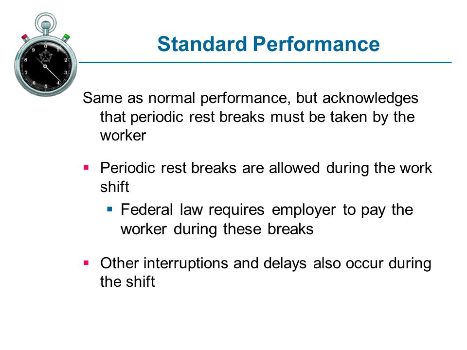 Standard Performance Same as normal performance, but acknowledges that periodic rest breaks must be taken by the worker.