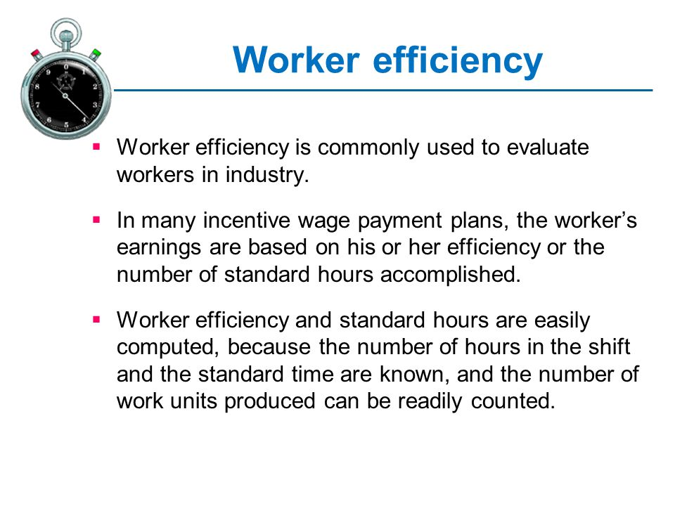 Worker efficiency Worker efficiency is commonly used to evaluate workers in industry.