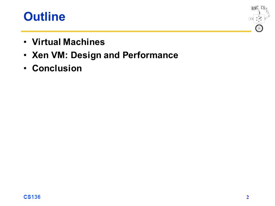 Outline Virtual Machines Xen VM: Design and Performance Conclusion