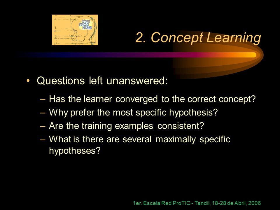2. Concept Learning Questions left unanswered: