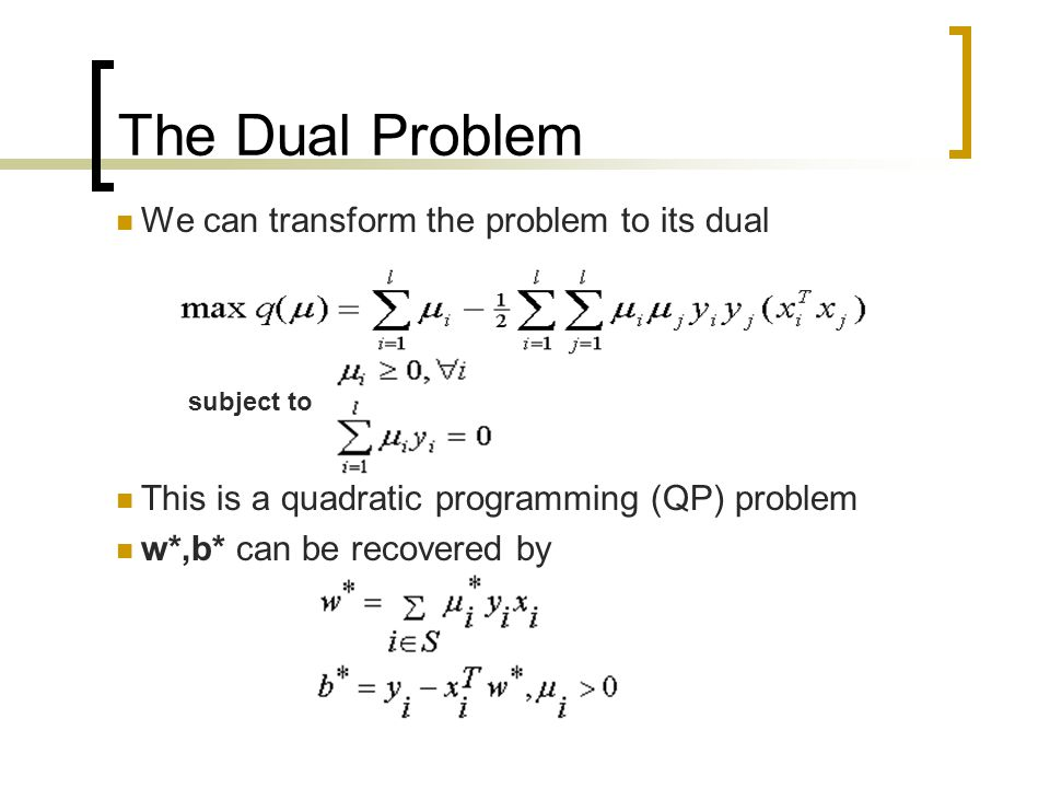 The Dual Problem We can transform the problem to its dual
