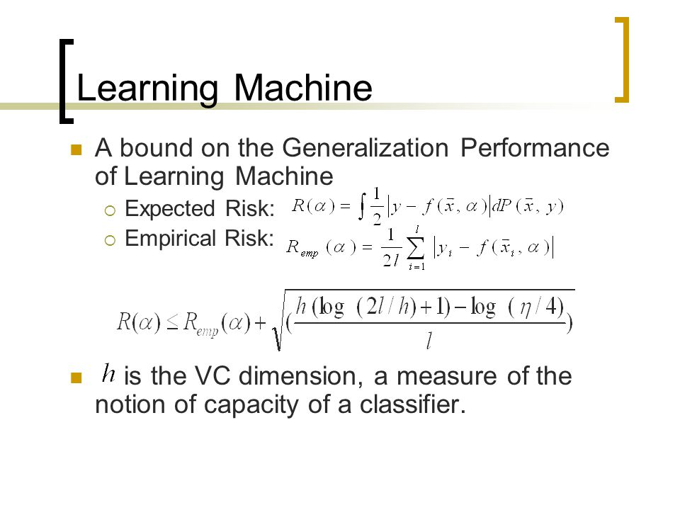 Learning Machine A bound on the Generalization Performance of Learning Machine. Expected Risk: Empirical Risk: