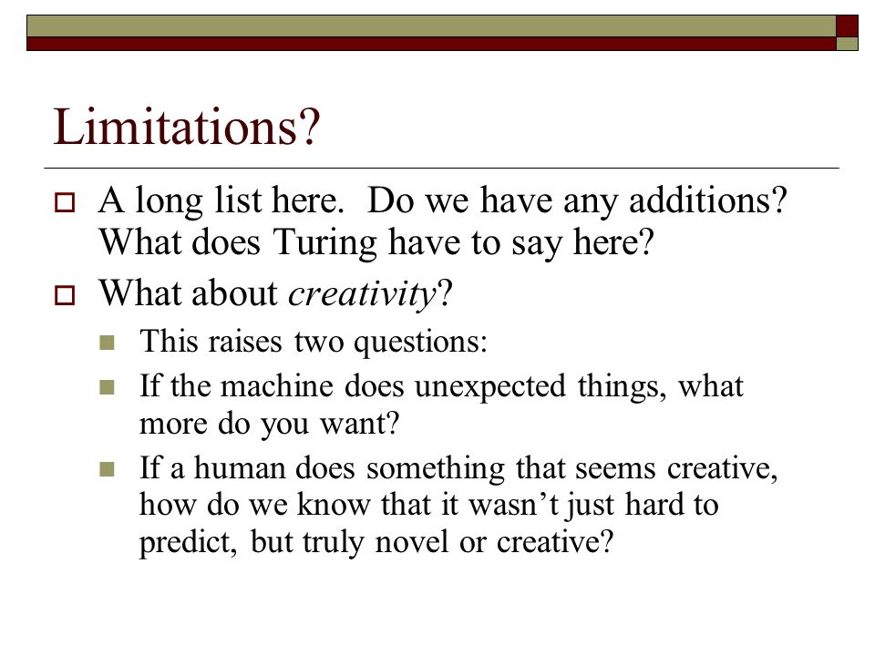 Limitations A long list here. Do we have any additions What does Turing have to say here What about creativity