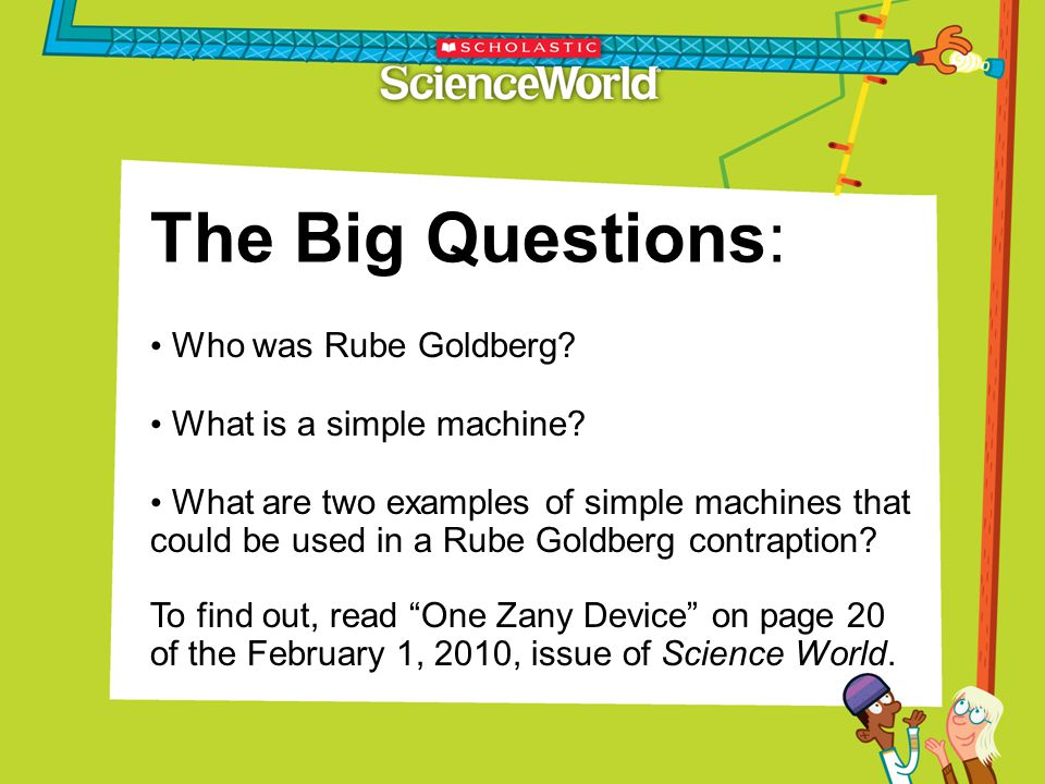 The Big Questions: Who was Rube Goldberg What is a simple machine