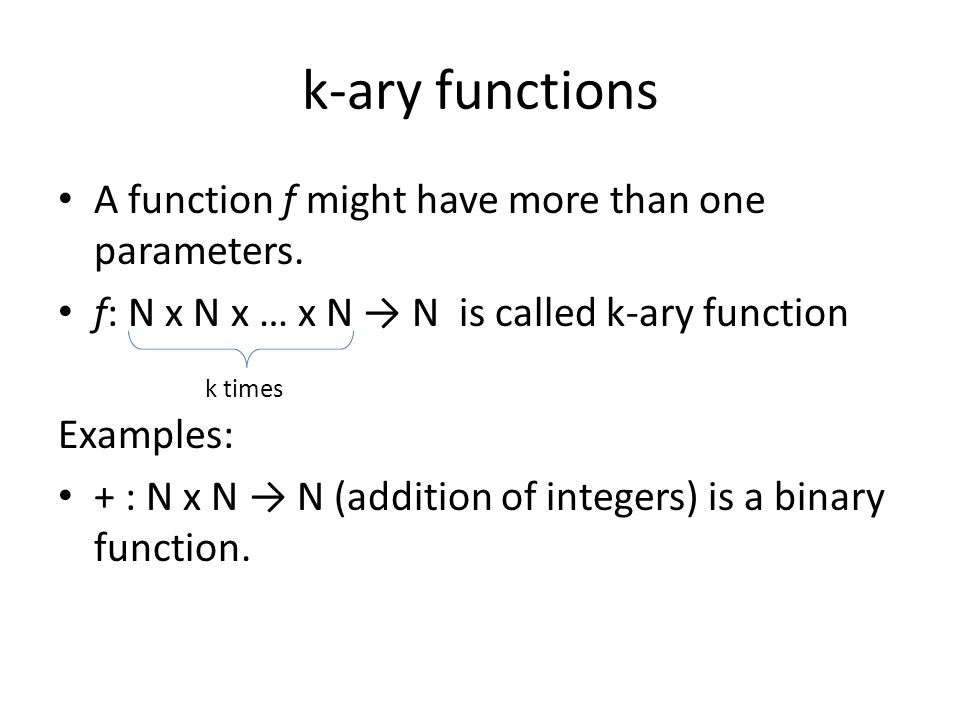 k-ary functions A function f might have more than one parameters.