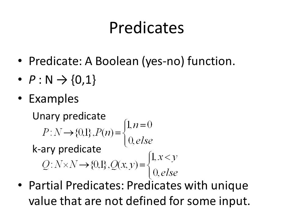 Predicates Predicate: A Boolean (yes-no) function. P : N → {0,1}