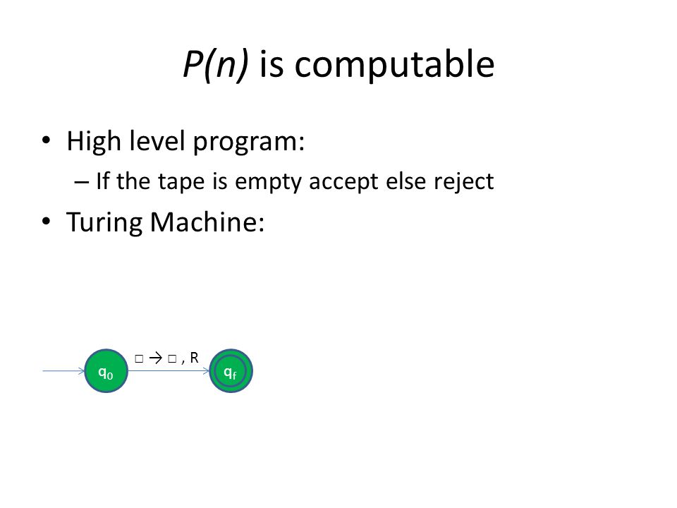 P(n) is computable High level program: Turing Machine: