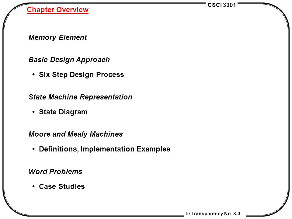 Chapter Overview Memory Element. Basic Design Approach. • Six Step Design Process. State Machine Representation.