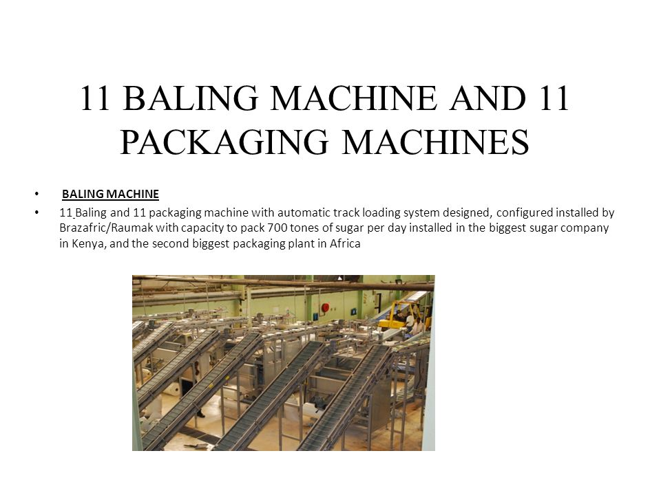 11 BALING MACHINE AND 11 PACKAGING MACHINES