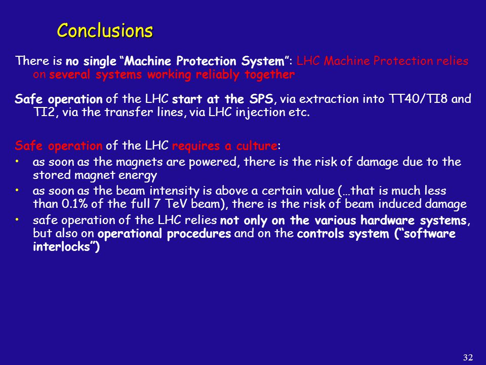 Conclusions There is no single Machine Protection System : LHC Machine Protection relies on several systems working reliably together.
