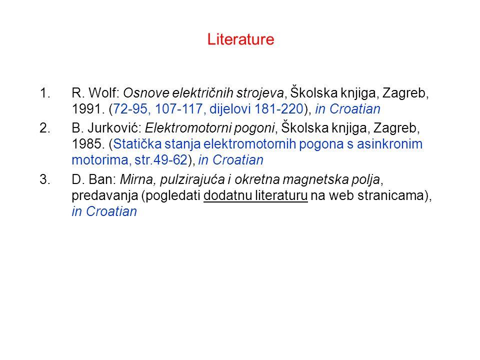 Literature R. Wolf: Osnove električnih strojeva, Školska knjiga, Zagreb, 1991. (72-95, 107-117, dijelovi 181-220), in Croatian.