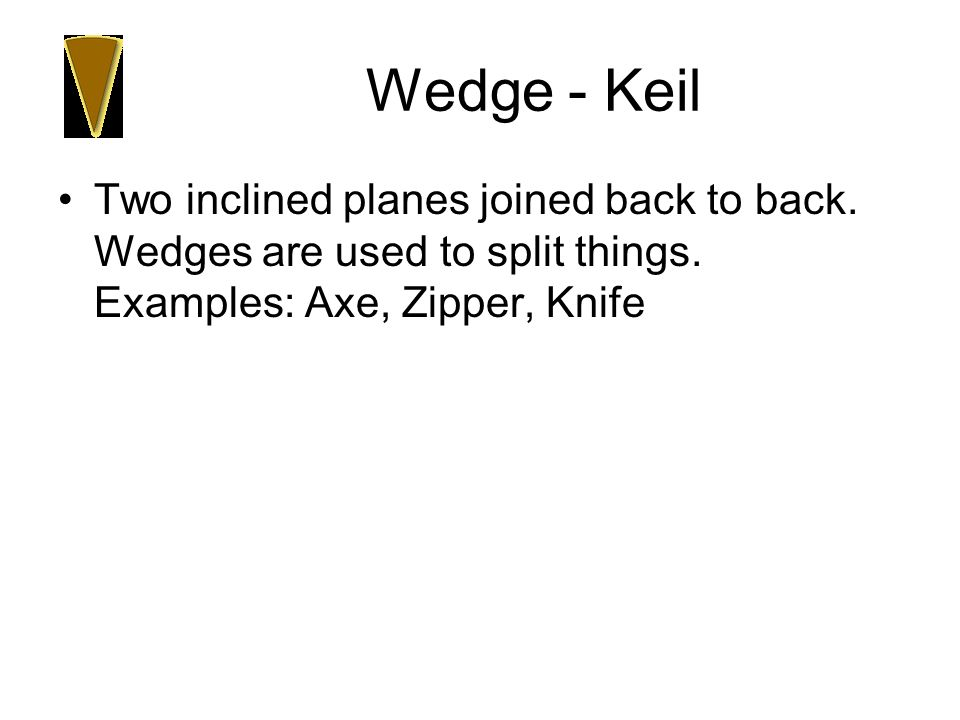 Wedge - Keil Two inclined planes joined back to back.