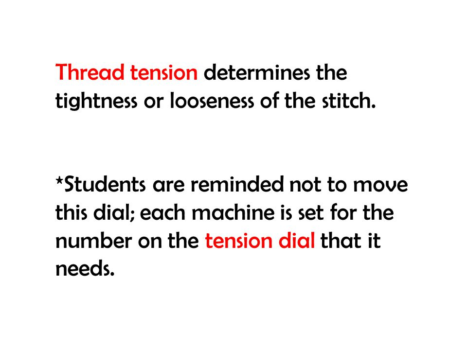 Thread tension determines the tightness or looseness of the stitch.
