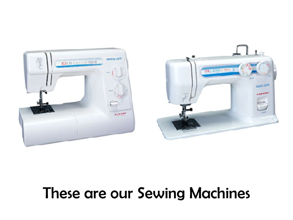 These are our Sewing Machines