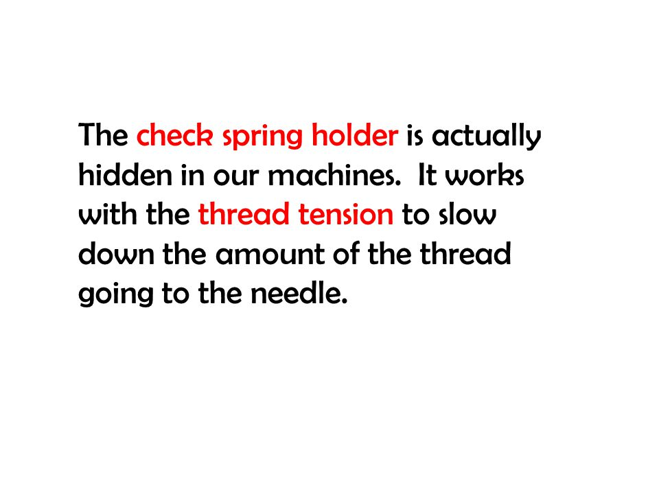 The check spring holder is actually hidden in our machines