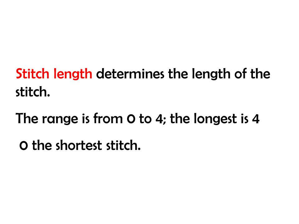 Stitch length determines the length of the stitch.