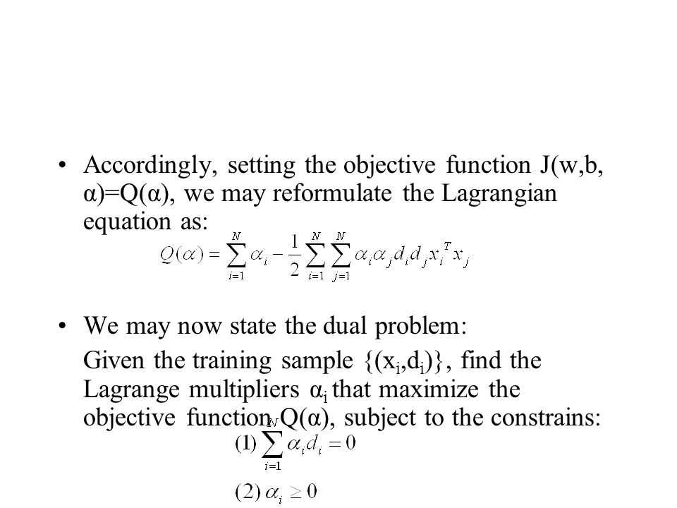 Accordingly, setting the objective function J(w,b, α)=Q(α), we may reformulate the Lagrangian equation as: