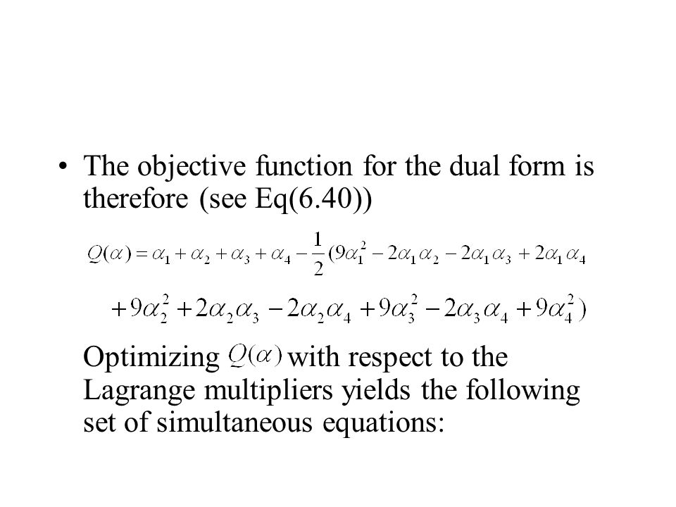 The objective function for the dual form is therefore (see Eq(6.40))
