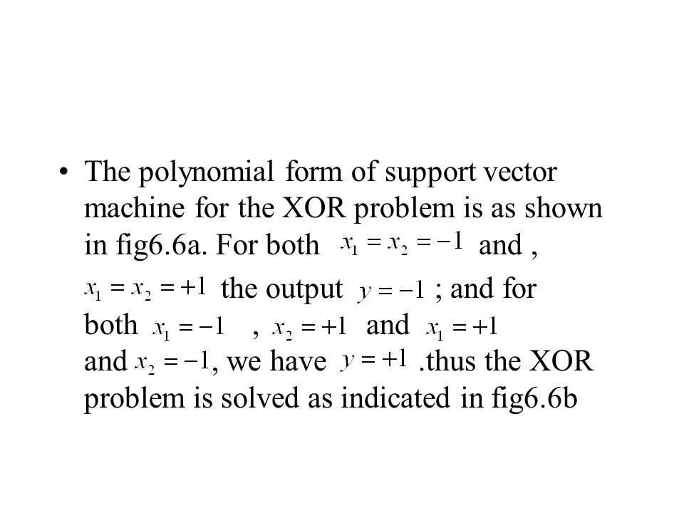 The polynomial form of support vector machine for the XOR problem is as shown in fig6.6a. For both and ,