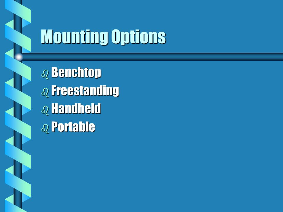Mounting Options Benchtop Freestanding Handheld Portable