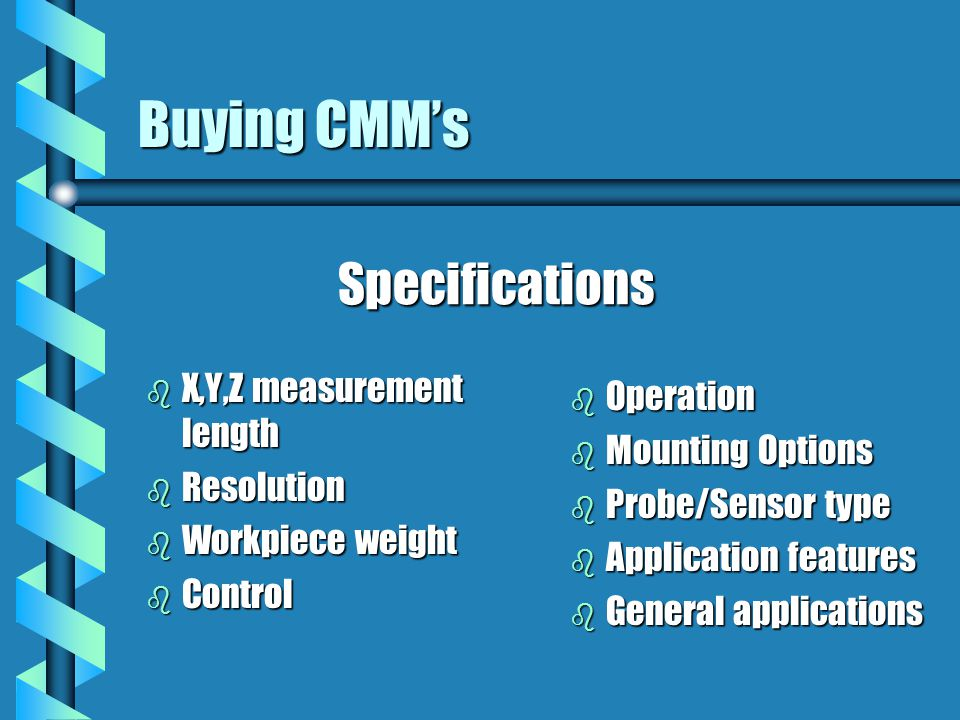 Buying CMM's Specifications X,Y,Z measurement length Operation