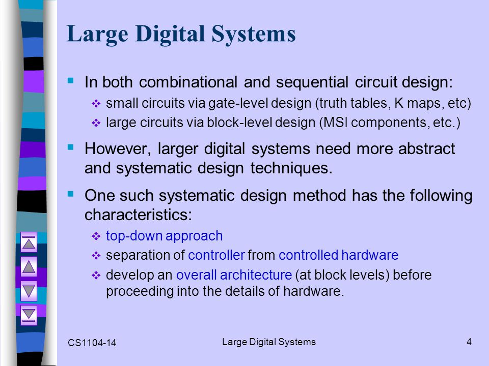 Large Digital Systems In both combinational and sequential circuit design: small circuits via gate-level design (truth tables, K maps, etc)