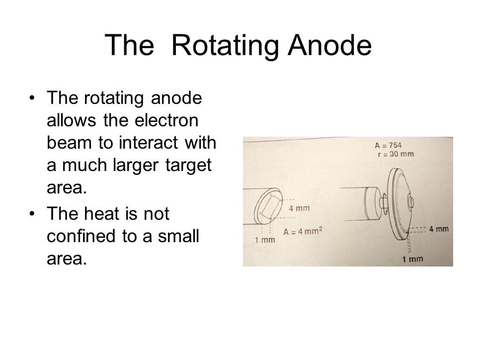 The Rotating Anode The rotating anode allows the electron beam to interact with a much larger target area.