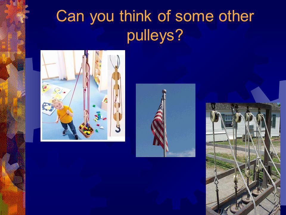 Can you think of some other pulleys