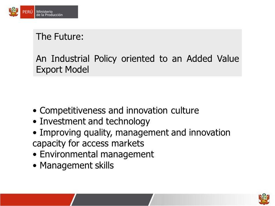 The Future: An Industrial Policy oriented to an Added Value Export Model. Competitiveness and innovation culture.