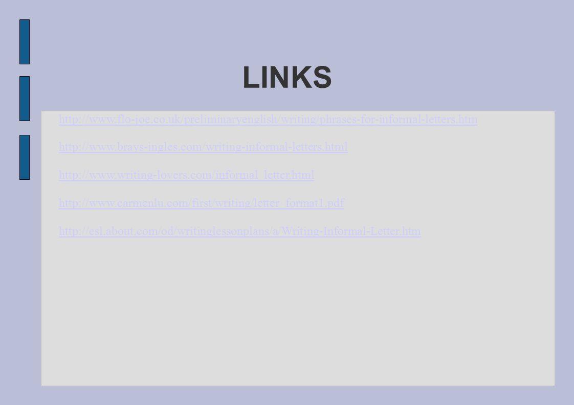 LINKS http://www.flo-joe.co.uk/preliminaryenglish/writing/phrases-for-informal-letters.htm.