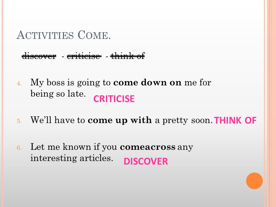 Activities Come. CRITICISE THINK OF DISCOVER