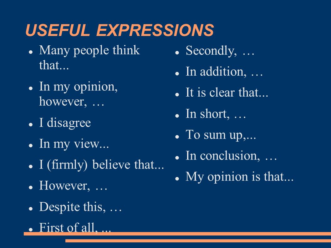 USEFUL EXPRESSIONS Many people think that... Secondly, …