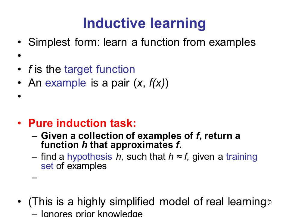Inductive learning Simplest form: learn a function from examples
