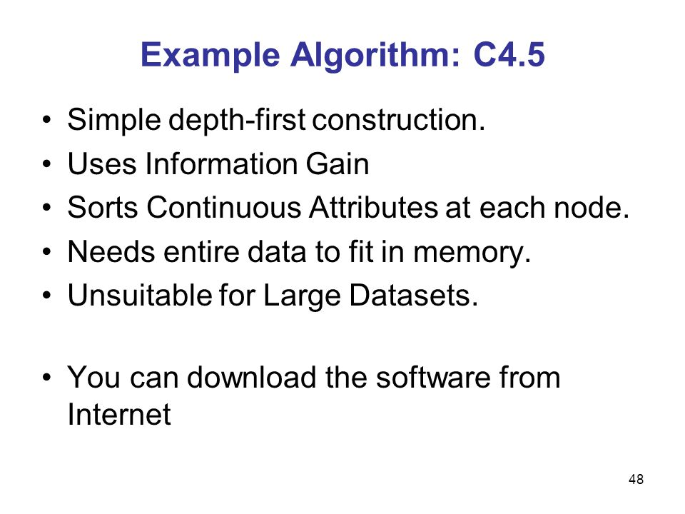 Example Algorithm: C4.5 Simple depth-first construction.