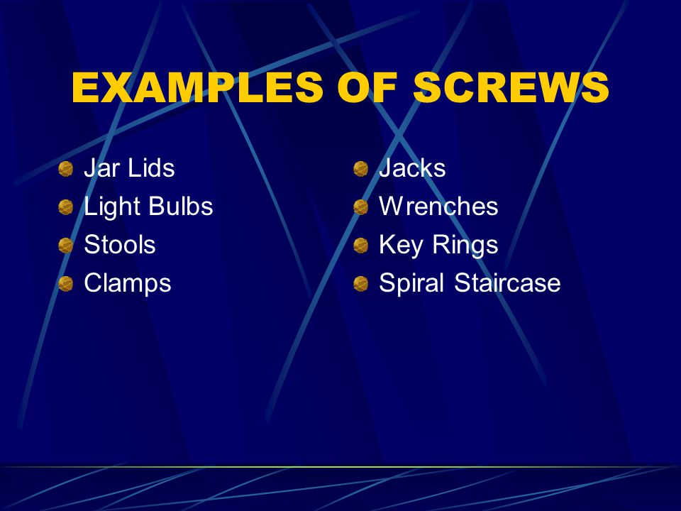 EXAMPLES OF SCREWS Jar Lids Light Bulbs Stools Clamps Jacks Wrenches