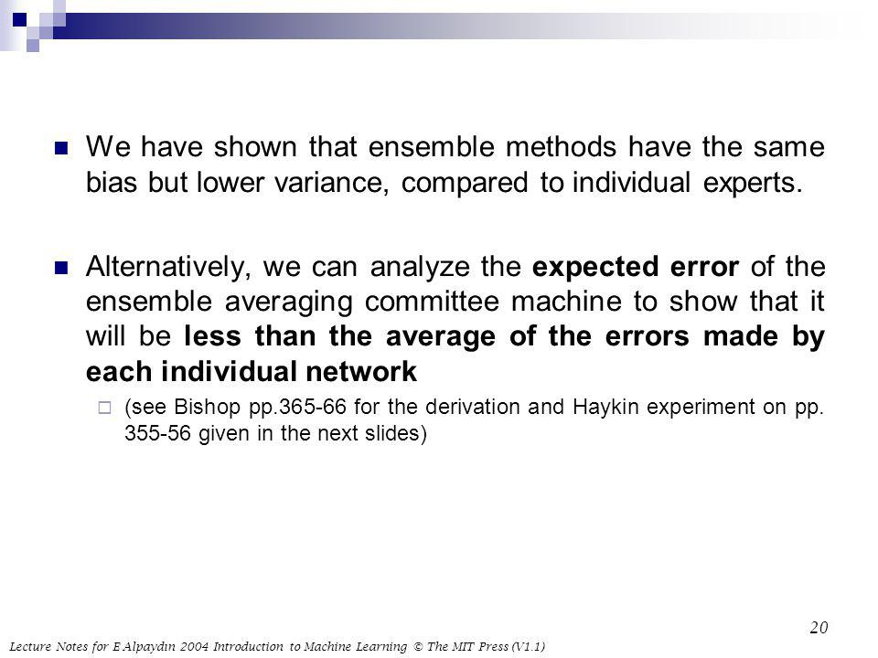 We have shown that ensemble methods have the same bias but lower variance, compared to individual experts.