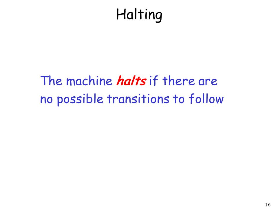 Halting The machine halts if there are