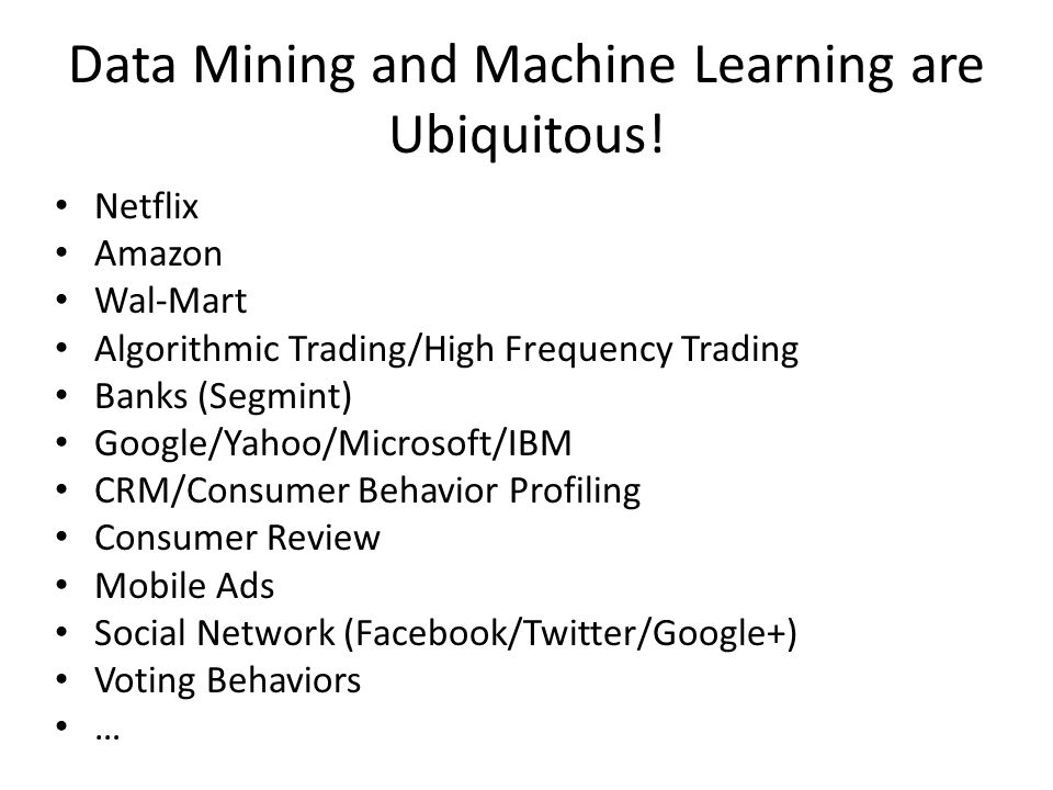 Data Mining and Machine Learning are Ubiquitous!