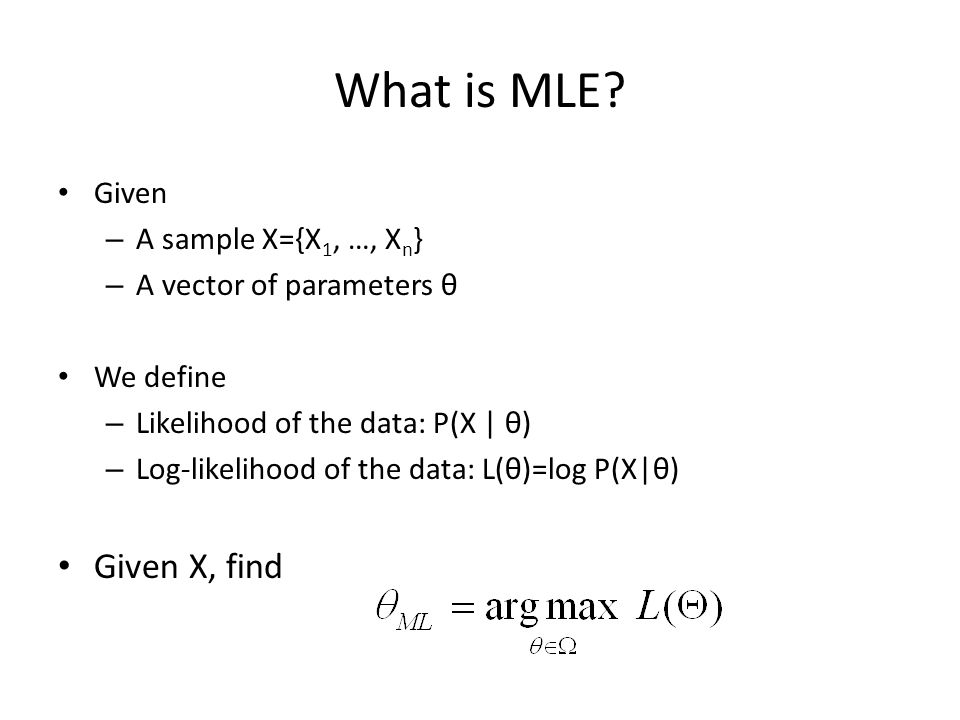 What is MLE Given X, find Given A sample X={X1, …, Xn}