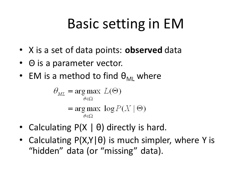 Basic setting in EM X is a set of data points: observed data
