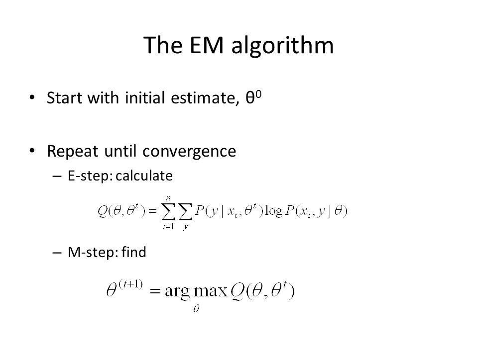 The EM algorithm Start with initial estimate, θ0