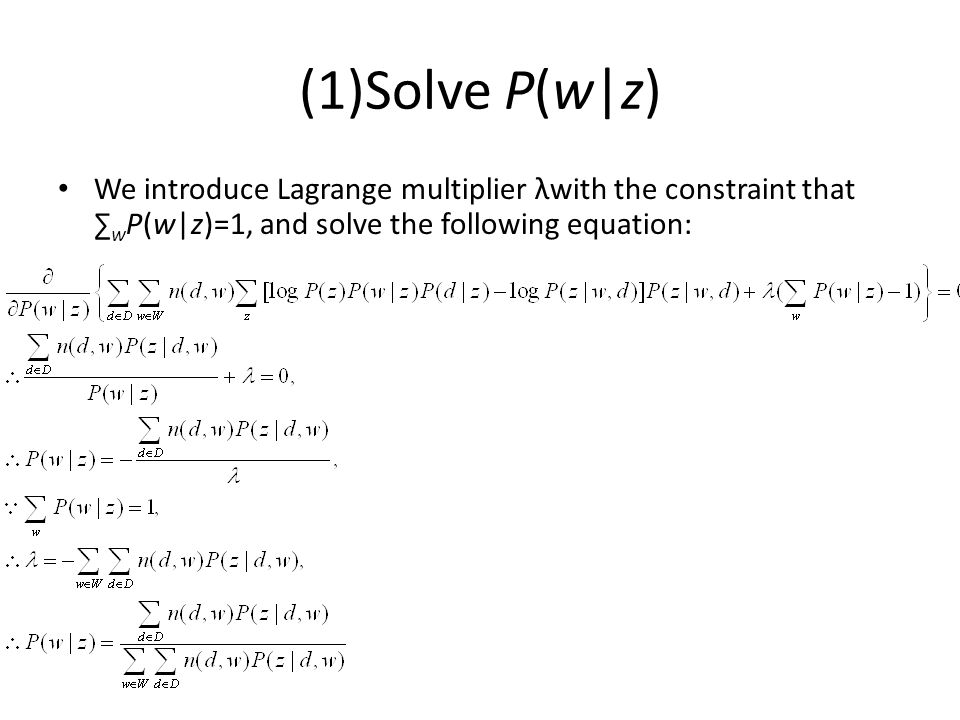 (1)Solve P(w|z) We introduce Lagrange multiplier λwith the constraint that ∑wP(w|z)=1, and solve the following equation: