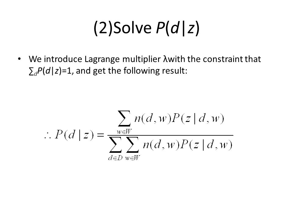(2)Solve P(d|z) We introduce Lagrange multiplier λwith the constraint that ∑dP(d|z)=1, and get the following result: